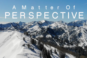 A matter of perspective2018 Ski Season Edit